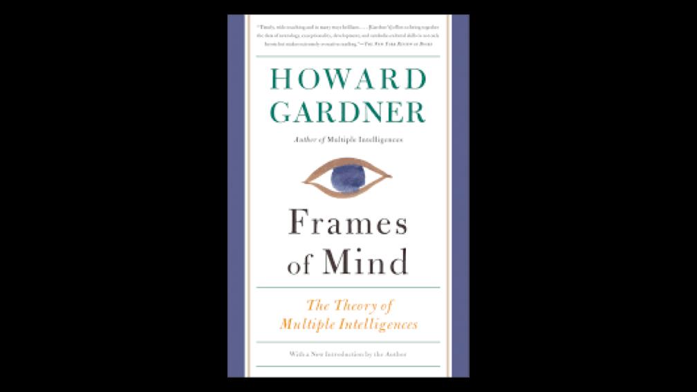 Frames of Mind: Theory of Multiple Intelligences